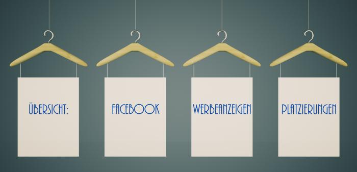 Facebook Werbeanzeigen Platzierungen – die Übersicht für mehr Durchblick